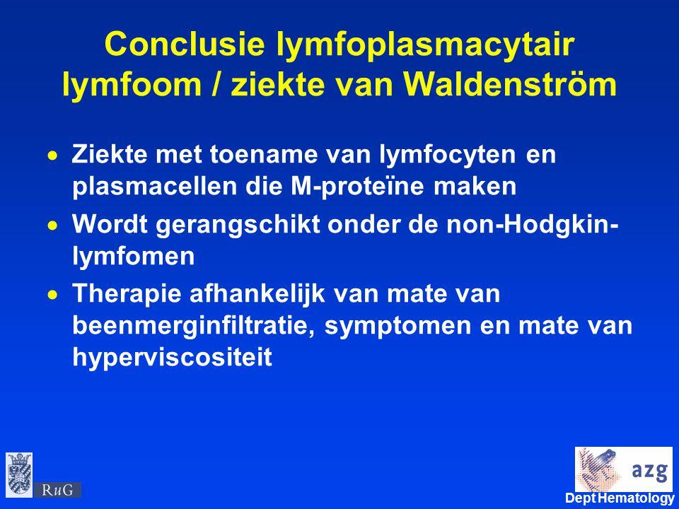 Dept Hematology umcg Conclusie lymfoplasmacytair lymfoom / ziekte van Waldenström  Ziekte met toename van lymfocyten en plasmacellen die M-proteïne m