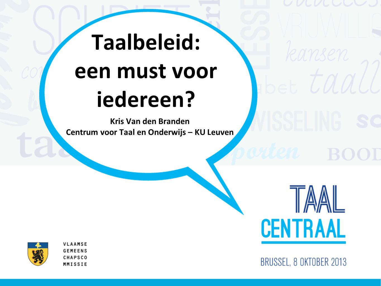 Taalbeleid: een must voor iedereen? Kris Van den Branden Centrum voor Taal en Onderwijs – KU Leuven