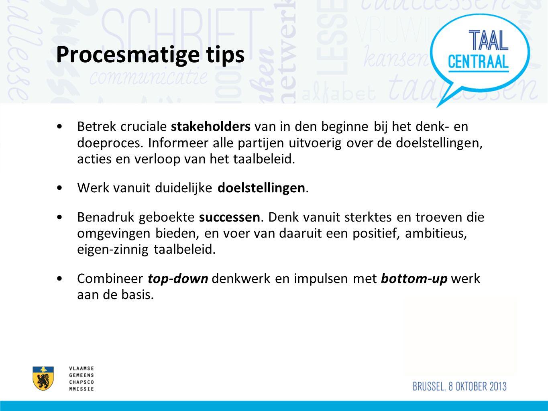 Procesmatige tips •Betrek cruciale stakeholders van in den beginne bij het denk- en doeproces. Informeer alle partijen uitvoerig over de doelstellinge