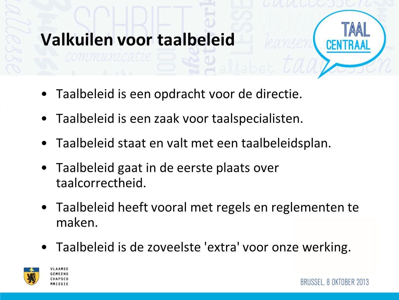Valkuilen voor taalbeleid •Taalbeleid is een opdracht voor de directie. •Taalbeleid is een zaak voor taalspecialisten. •Taalbeleid staat en valt met e