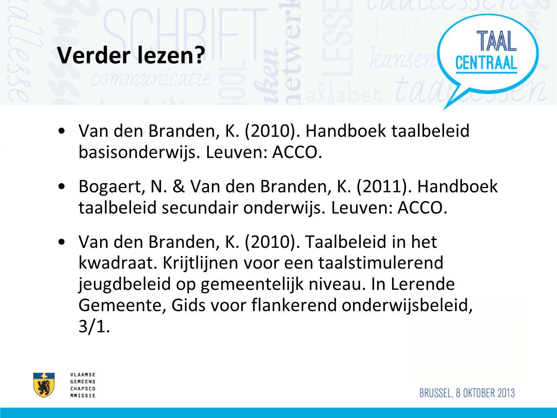Verder lezen? •Van den Branden, K. (2010). Handboek taalbeleid basisonderwijs. Leuven: ACCO. •Bogaert, N. & Van den Branden, K. (2011). Handboek taalb