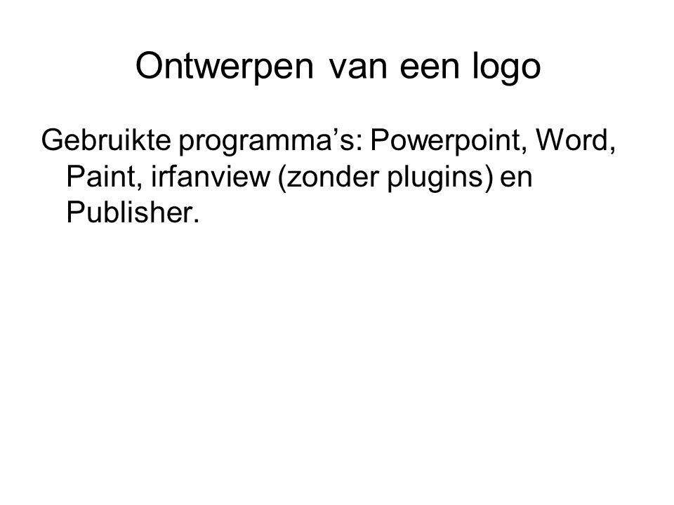 Ontwerpen van een logo Gebruikte programma's: Powerpoint, Word, Paint, irfanview (zonder plugins) en Publisher.