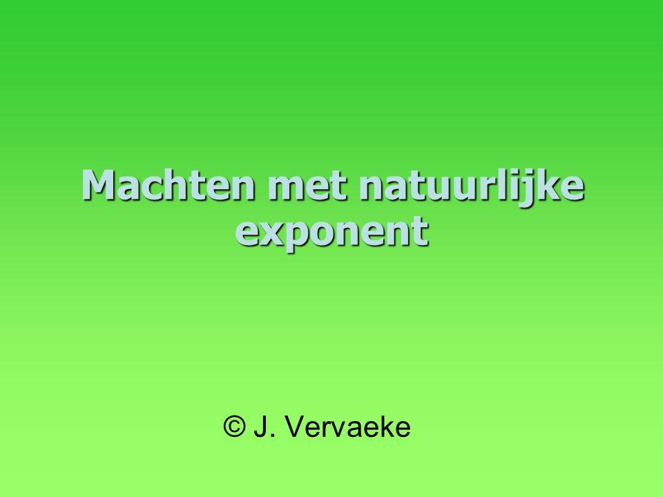 Machten met natuurlijke exponent © J. Vervaeke
