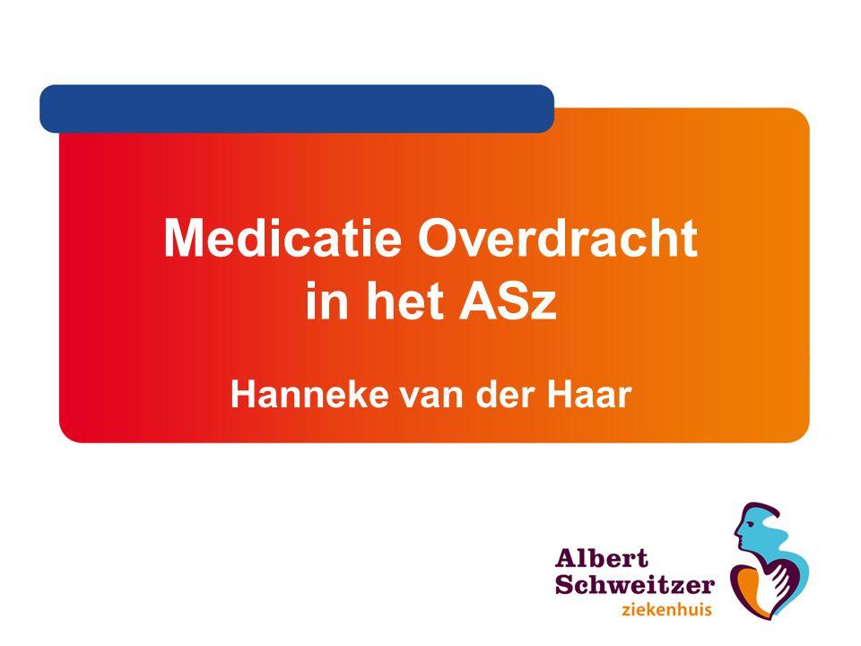 Medicatie Overdracht in het ASz Hanneke van der Haar