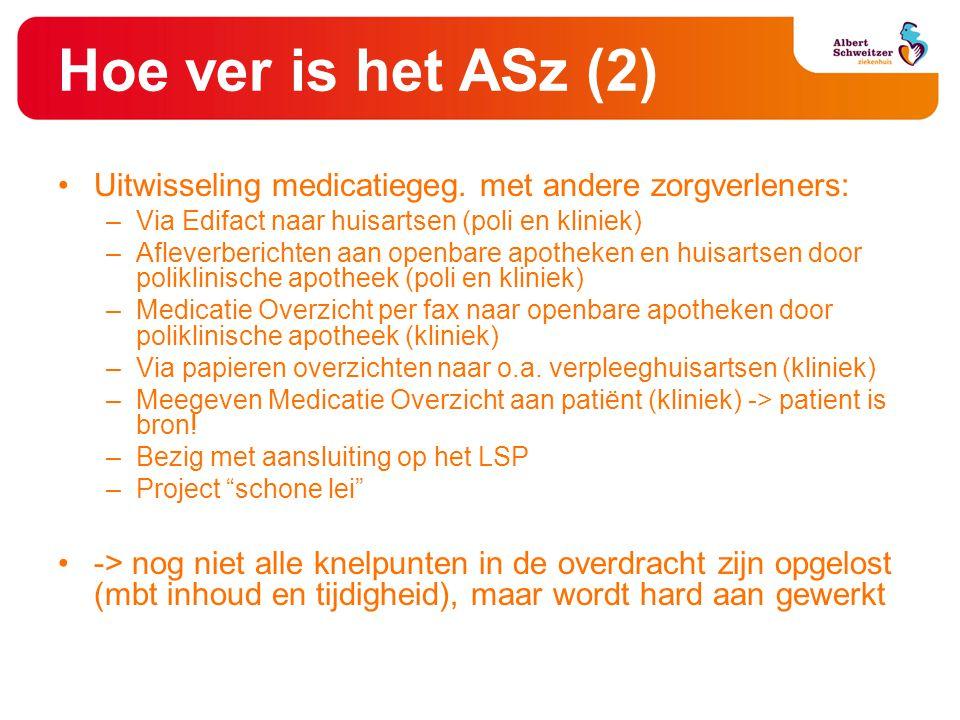 Hoe ver is het ASz (2) •Uitwisseling medicatiegeg. met andere zorgverleners: –Via Edifact naar huisartsen (poli en kliniek) –Afleverberichten aan open