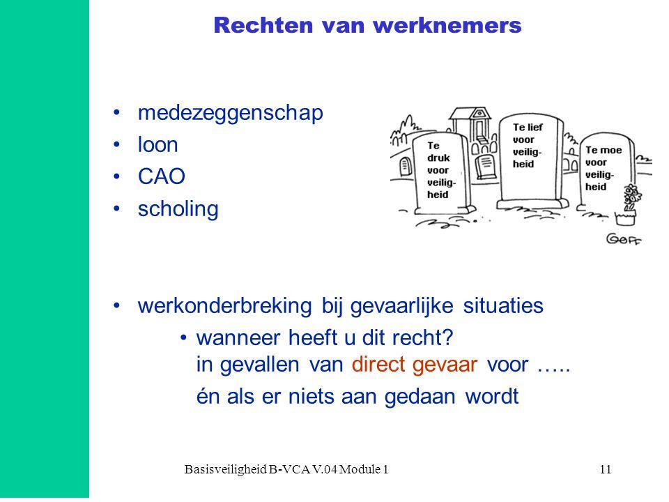 Basisveiligheid B-VCA V.04 Module 111 Rechten van werknemers •medezeggenschap •loon •CAO •scholing •werkonderbreking bij gevaarlijke situaties •wanneer heeft u dit recht.