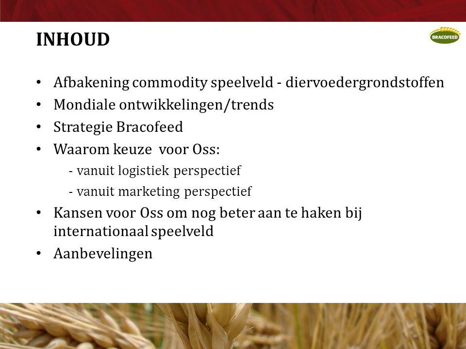 INHOUD • Afbakening commodity speelveld - diervoedergrondstoffen • Mondiale ontwikkelingen/trends • Strategie Bracofeed • Waarom keuze voor Oss: - van