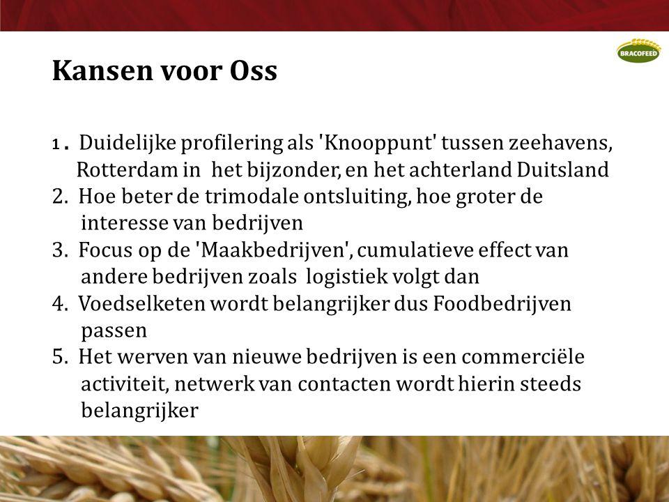 Kansen voor Oss 1. Duidelijke profilering als 'Knooppunt' tussen zeehavens, Rotterdam in het bijzonder, en het achterland Duitsland 2. Hoe beter de tr