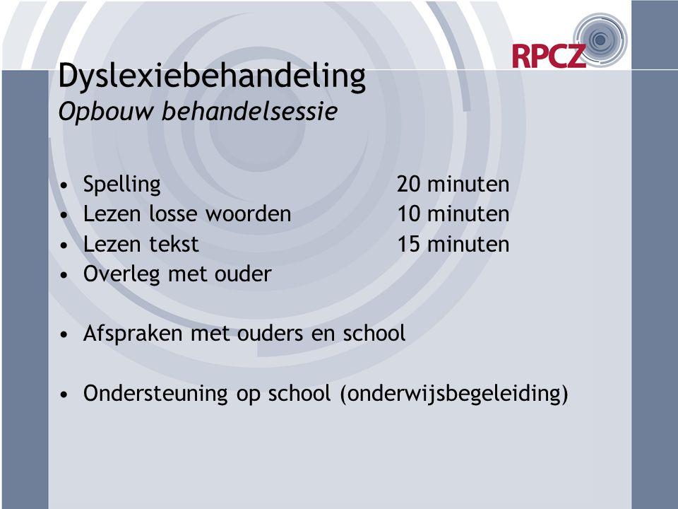 Dyslexiebehandeling Opbouw behandelsessie •Spelling 20 minuten •Lezen losse woorden 10 minuten •Lezen tekst 15 minuten •Overleg met ouder •Afspraken m