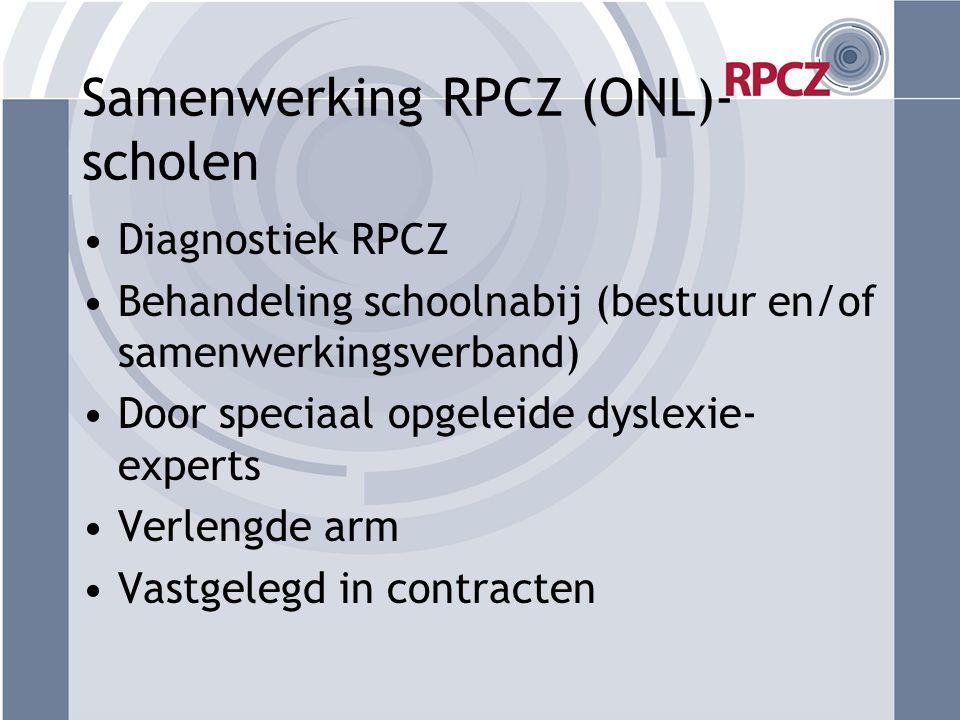 Samenwerking RPCZ (ONL)- scholen •Diagnostiek RPCZ •Behandeling schoolnabij (bestuur en/of samenwerkingsverband) •Door speciaal opgeleide dyslexie- ex