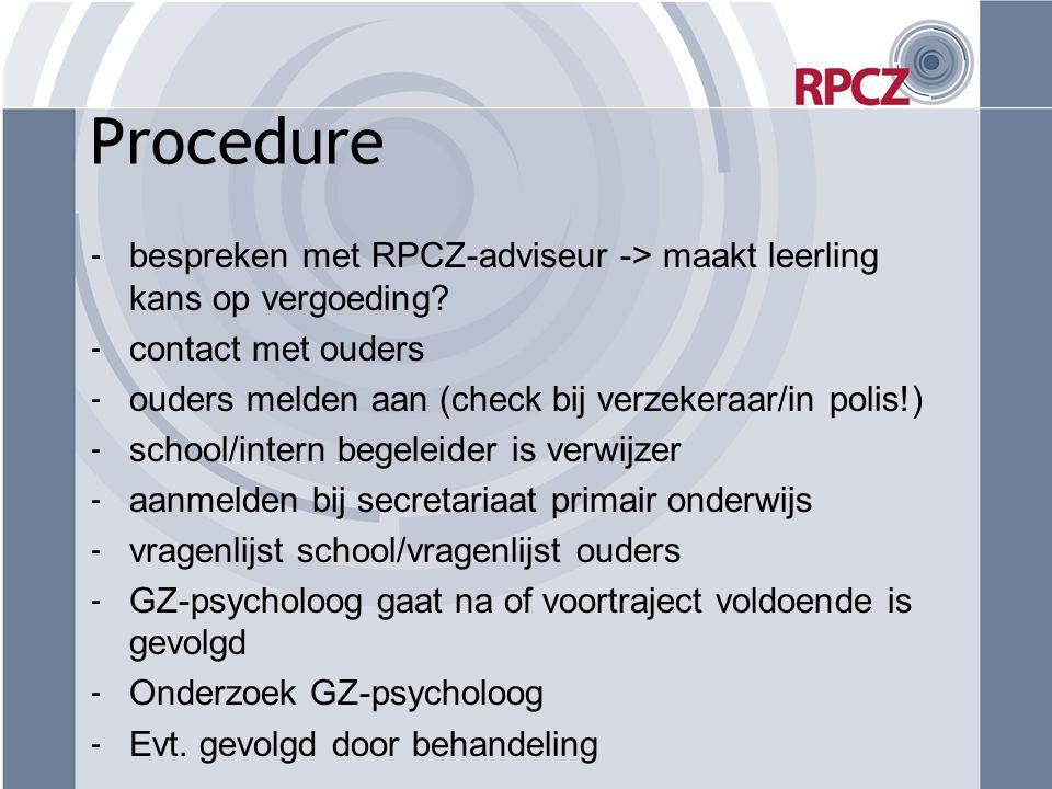 Procedure - bespreken met RPCZ-adviseur -> maakt leerling kans op vergoeding? - contact met ouders - ouders melden aan (check bij verzekeraar/in polis