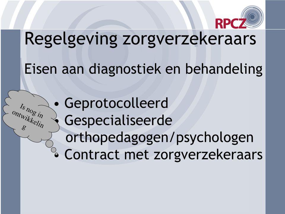 Regelgeving zorgverzekeraars Eisen aan diagnostiek en behandeling • Geprotocolleerd • Gespecialiseerde orthopedagogen/psychologen • Contract met zorgv