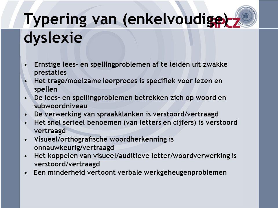 Typering van (enkelvoudige) dyslexie •Ernstige lees- en spellingproblemen af te leiden uit zwakke prestaties •Het trage/moeizame leerproces is specifi