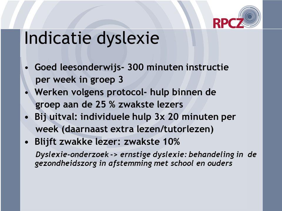 Indicatie dyslexie •Goed leesonderwijs- 300 minuten instructie per week in groep 3 •Werken volgens protocol- hulp binnen de groep aan de 25 % zwakste