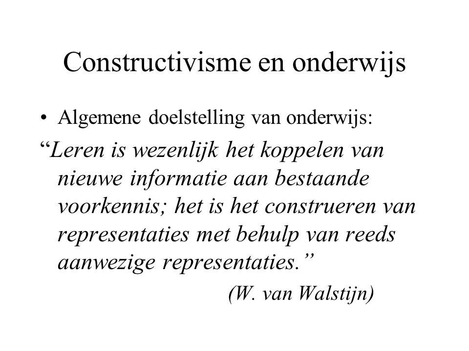 """Constructivisme en onderwijs •Algemene doelstelling van onderwijs: """"Leren is wezenlijk het koppelen van nieuwe informatie aan bestaande voorkennis; he"""