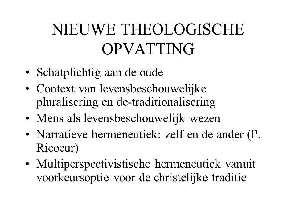 NIEUWE THEOLOGISCHE OPVATTING •Schatplichtig aan de oude •Context van levensbeschouwelijke pluralisering en de-traditionalisering •Mens als levensbesc