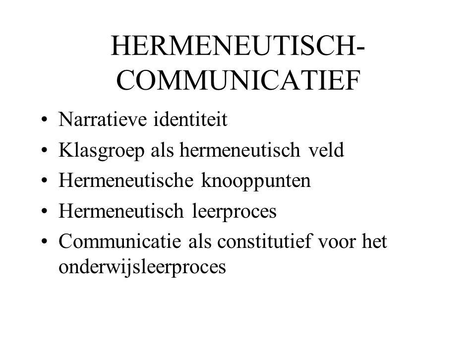 HERMENEUTISCH- COMMUNICATIEF •Narratieve identiteit •Klasgroep als hermeneutisch veld •Hermeneutische knooppunten •Hermeneutisch leerproces •Communica