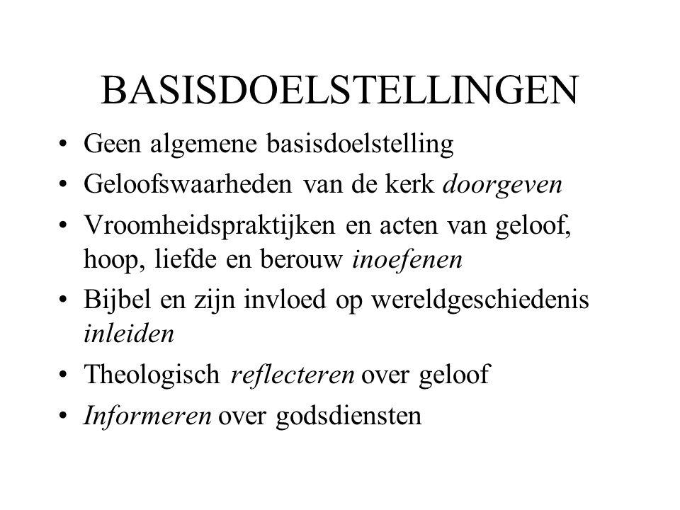 BASISDOELSTELLINGEN •Geen algemene basisdoelstelling •Geloofswaarheden van de kerk doorgeven •Vroomheidspraktijken en acten van geloof, hoop, liefde e