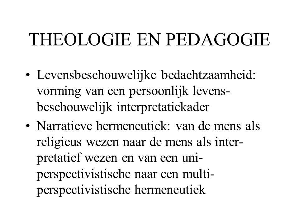 THEOLOGIE EN PEDAGOGIE •Levensbeschouwelijke bedachtzaamheid: vorming van een persoonlijk levens- beschouwelijk interpretatiekader •Narratieve hermene