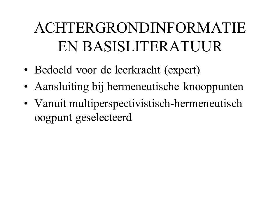 ACHTERGRONDINFORMATIE EN BASISLITERATUUR •Bedoeld voor de leerkracht (expert) •Aansluiting bij hermeneutische knooppunten •Vanuit multiperspectivistis