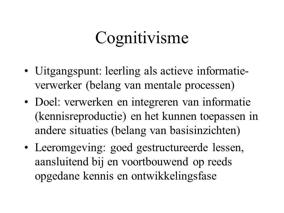 Cognitivisme •Uitgangspunt: leerling als actieve informatie- verwerker (belang van mentale processen) •Doel: verwerken en integreren van informatie (k