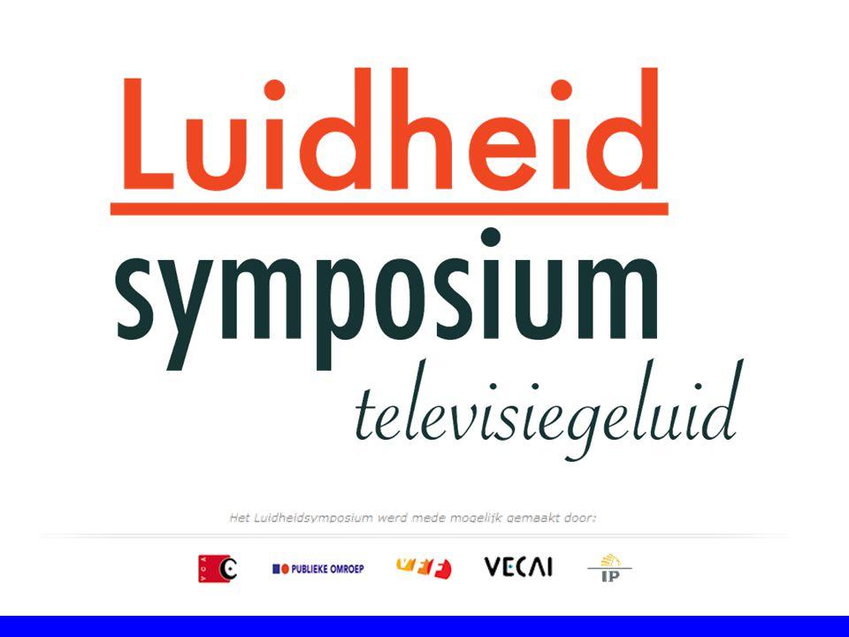 Luidheidsymposium 2005 Programmamakers Reclamebureaus Adverteerders Geluidstechnici Distributiemaatschappijen discussiëren voor het eerst met elkaar over de luidheidproblematiek