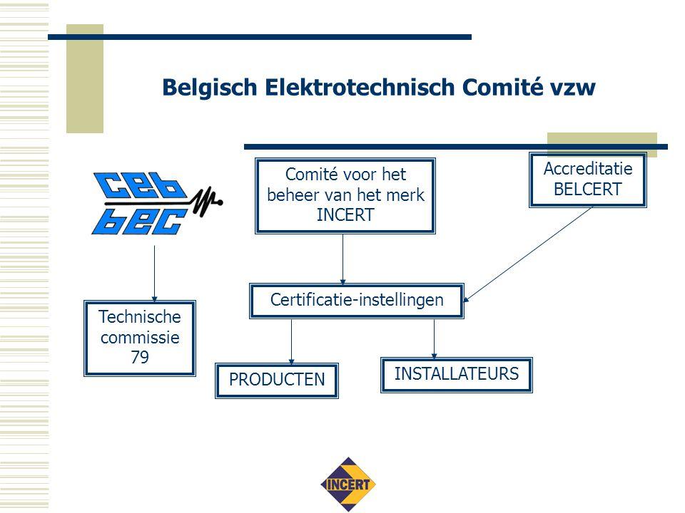 Belgisch Elektrotechnisch Comité vzw Comité voor het beheer van het merk INCERT Certificatie-instellingen Technische commissie 79 PRODUCTEN INSTALLATEURS Accreditatie BELCERT