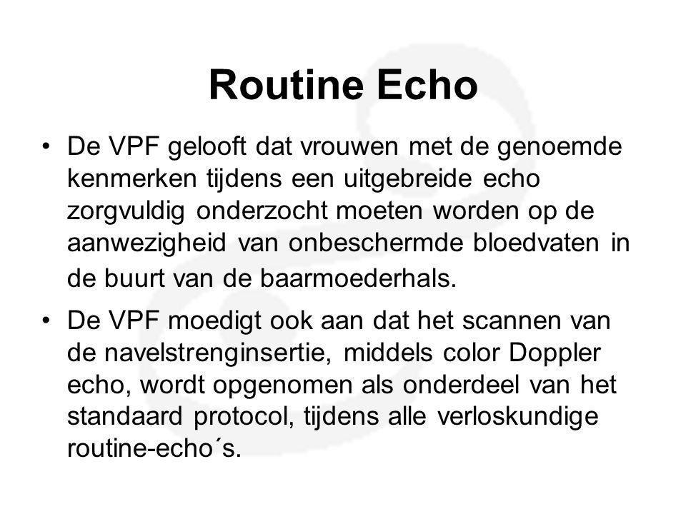 Routine Echo •De VPF gelooft dat vrouwen met de genoemde kenmerken tijdens een uitgebreide echo zorgvuldig onderzocht moeten worden op de aanwezigheid
