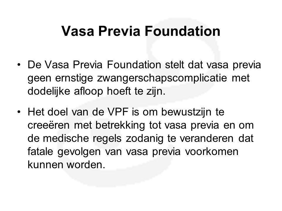 Vasa Previa Foundation •De Vasa Previa Foundation stelt dat vasa previa geen ernstige zwangerschapscomplicatie met dodelijke afloop hoeft te zijn. •He