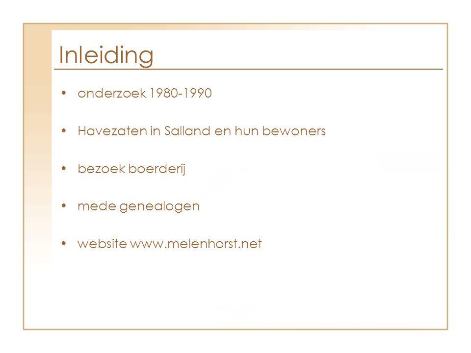 Inleiding •onderzoek 1980-1990 •Havezaten in Salland en hun bewoners •bezoek boerderij •mede genealogen •website www.melenhorst.net