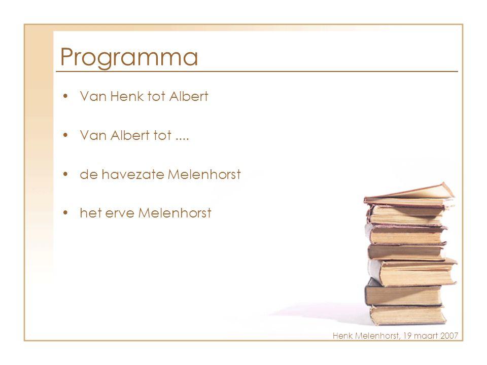 Programma •Van Henk tot Albert •Van Albert tot.... •de havezate Melenhorst •het erve Melenhorst Henk Melenhorst, 19 maart 2007