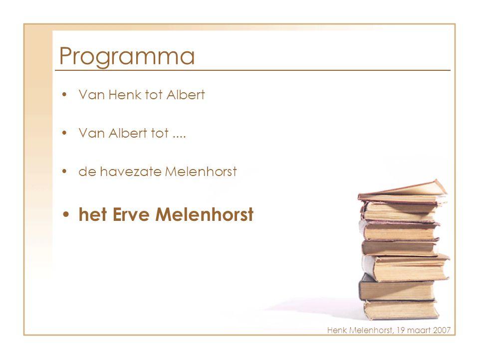 Programma •Van Henk tot Albert •Van Albert tot.... •de havezate Melenhorst • het Erve Melenhorst Henk Melenhorst, 19 maart 2007
