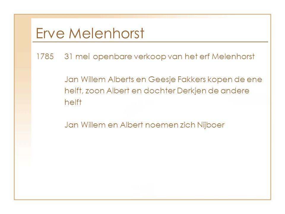 Erve Melenhorst 1785 31 meiopenbare verkoop van het erf Melenhorst Jan Willem Alberts en Geesje Fakkers kopen de ene helft, zoon Albert en dochter Der
