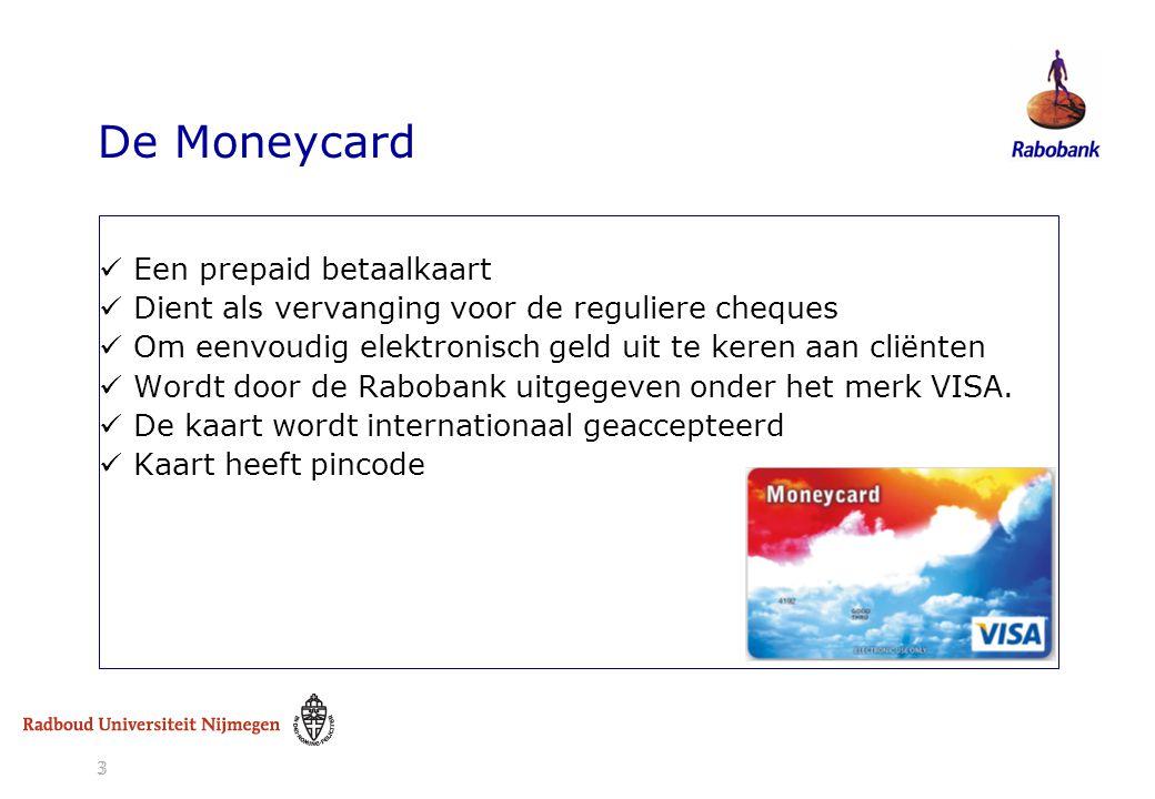 3 3 De Moneycard  Een prepaid betaalkaart  Dient als vervanging voor de reguliere cheques  Om eenvoudig elektronisch geld uit te keren aan cliënten