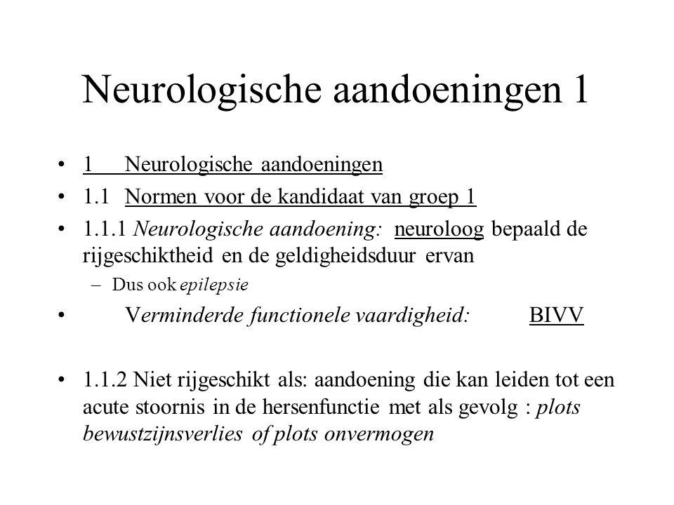 Neurologische aandoeningen 1 •1Neurologische aandoeningen •1.1Normen voor de kandidaat van groep 1 •1.1.1 Neurologische aandoening:neuroloog bepaald d