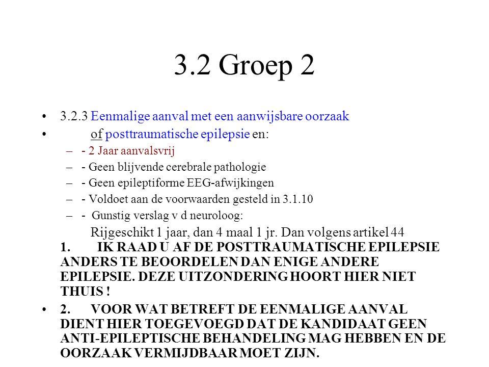 3.2 Groep 2 •3.2.3Eenmalige aanval met een aanwijsbare oorzaak •of posttraumatische epilepsie en: –- 2 Jaar aanvalsvrij –- Geen blijvende cerebrale pa