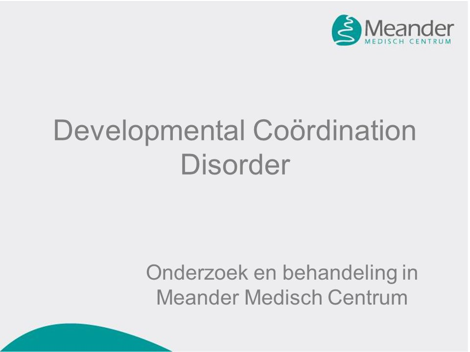 Developmental Coördination Disorder Onderzoek en behandeling in Meander Medisch Centrum