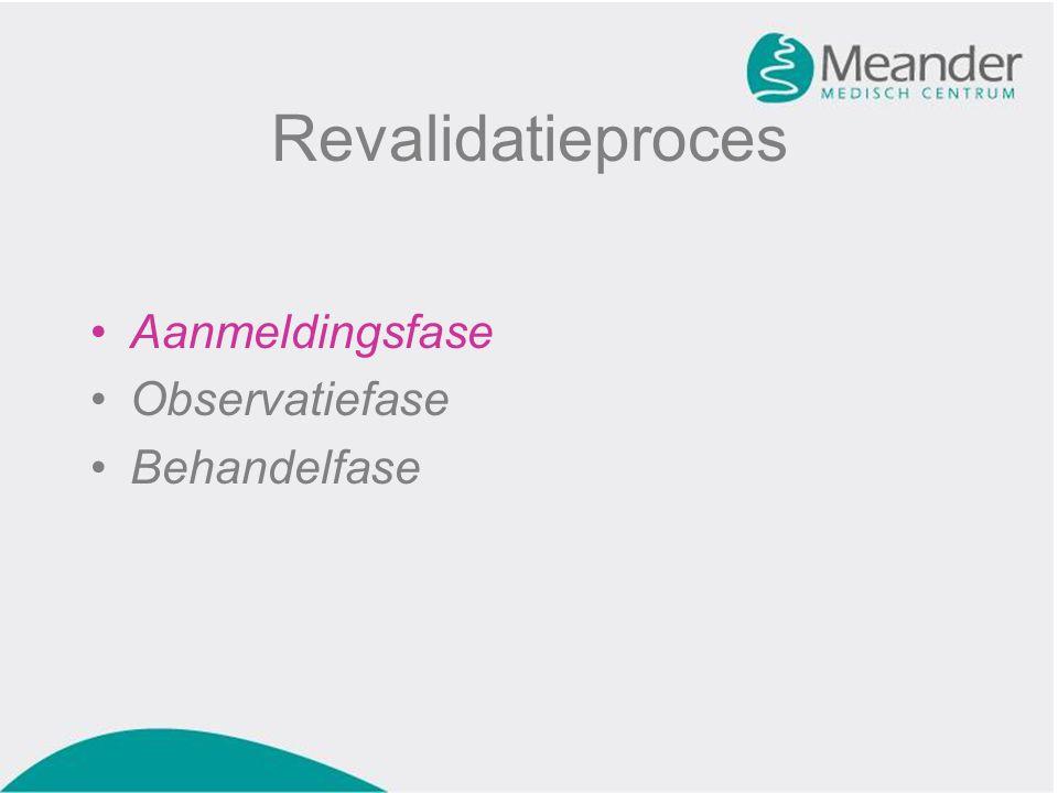 Revalidatieproces •Aanmeldingsfase •Observatiefase •Behandelfase