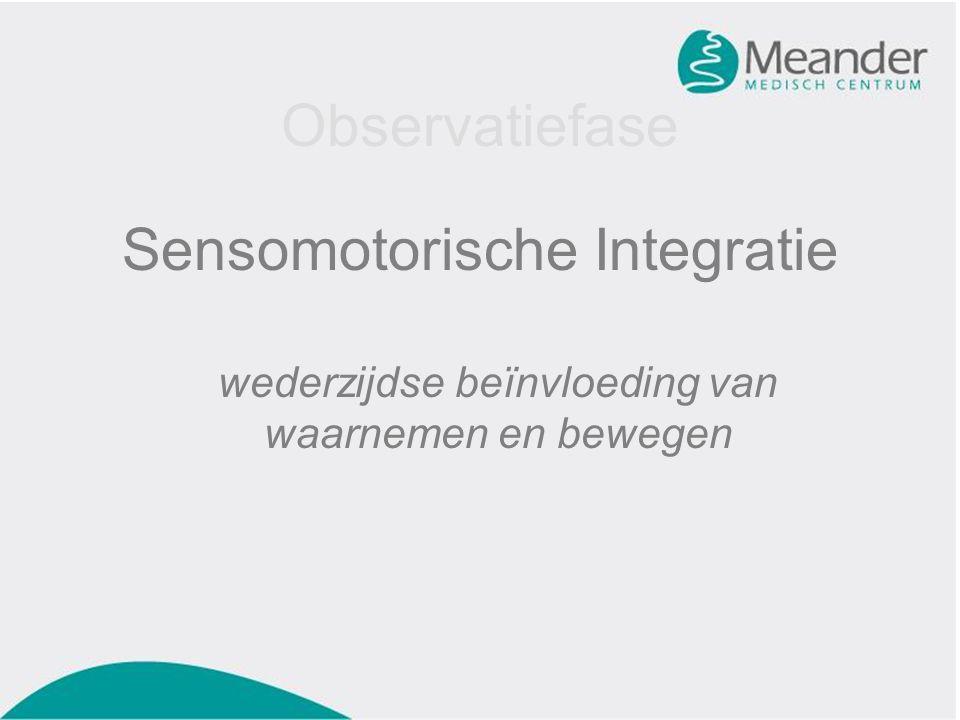 Observatiefase Sensomotorische Integratie wederzijdse beïnvloeding van waarnemen en bewegen
