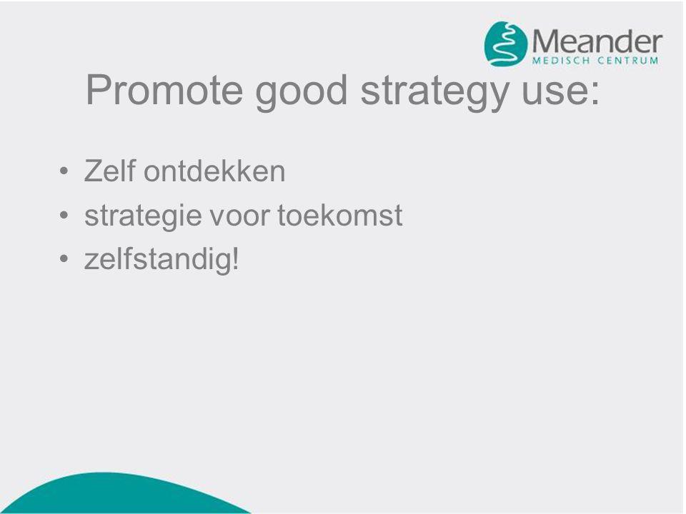 Promote good strategy use: •Zelf ontdekken •strategie voor toekomst •zelfstandig!
