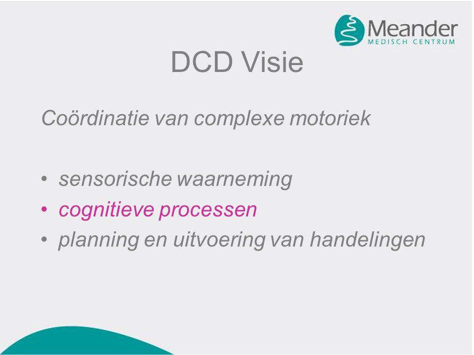 DCD Visie Coördinatie van complexe motoriek •sensorische waarneming •cognitieve processen •planning en uitvoering van handelingen