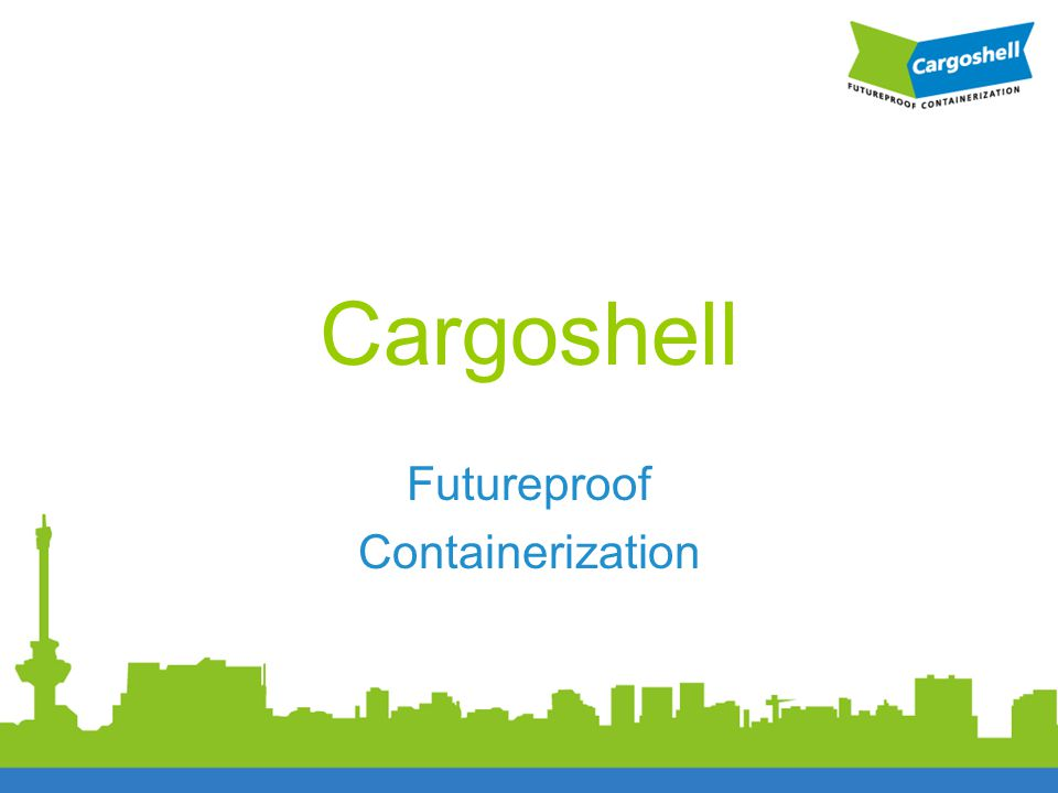 Cargoshell Futureproof Containerization