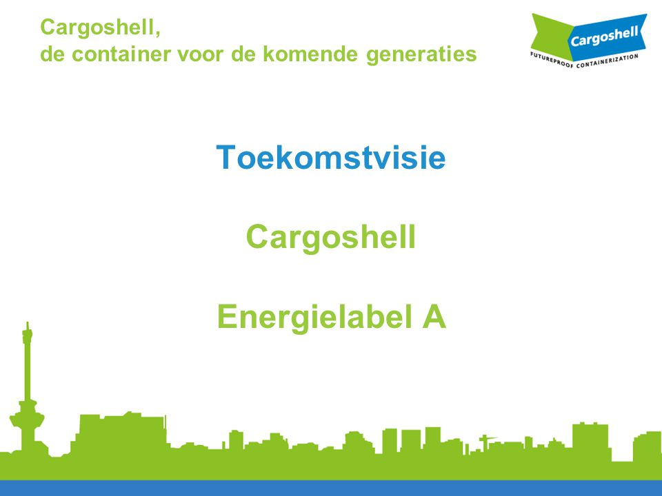 Toekomstvisie Cargoshell Energielabel A Cargoshell, de container voor de komende generaties