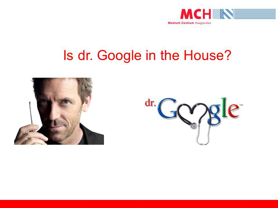 Is dr. Google in the House?