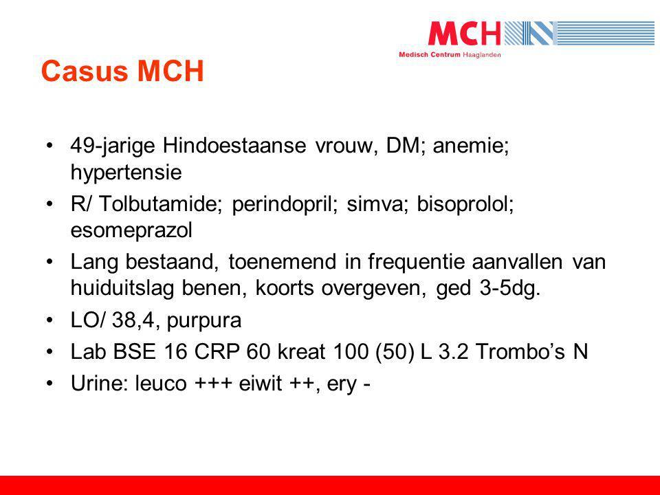 Casus MCH •49-jarige Hindoestaanse vrouw, DM; anemie; hypertensie •R/ Tolbutamide; perindopril; simva; bisoprolol; esomeprazol •Lang bestaand, toeneme