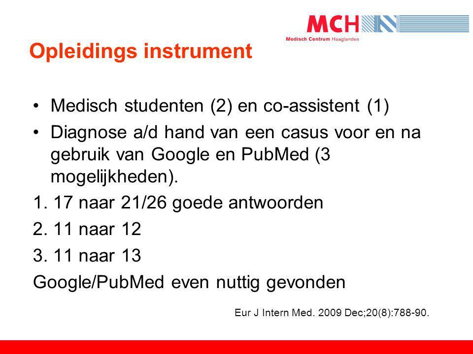 Opleidings instrument •Medisch studenten (2) en co-assistent (1) •Diagnose a/d hand van een casus voor en na gebruik van Google en PubMed (3 mogelijkh