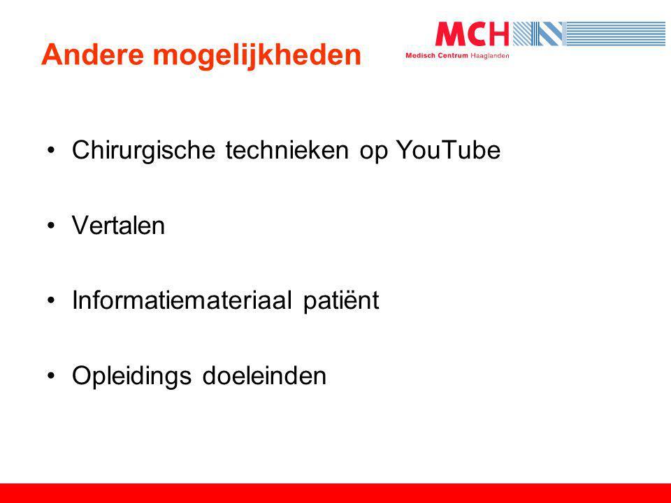 Andere mogelijkheden •Chirurgische technieken op YouTube •Vertalen •Informatiemateriaal patiënt •Opleidings doeleinden