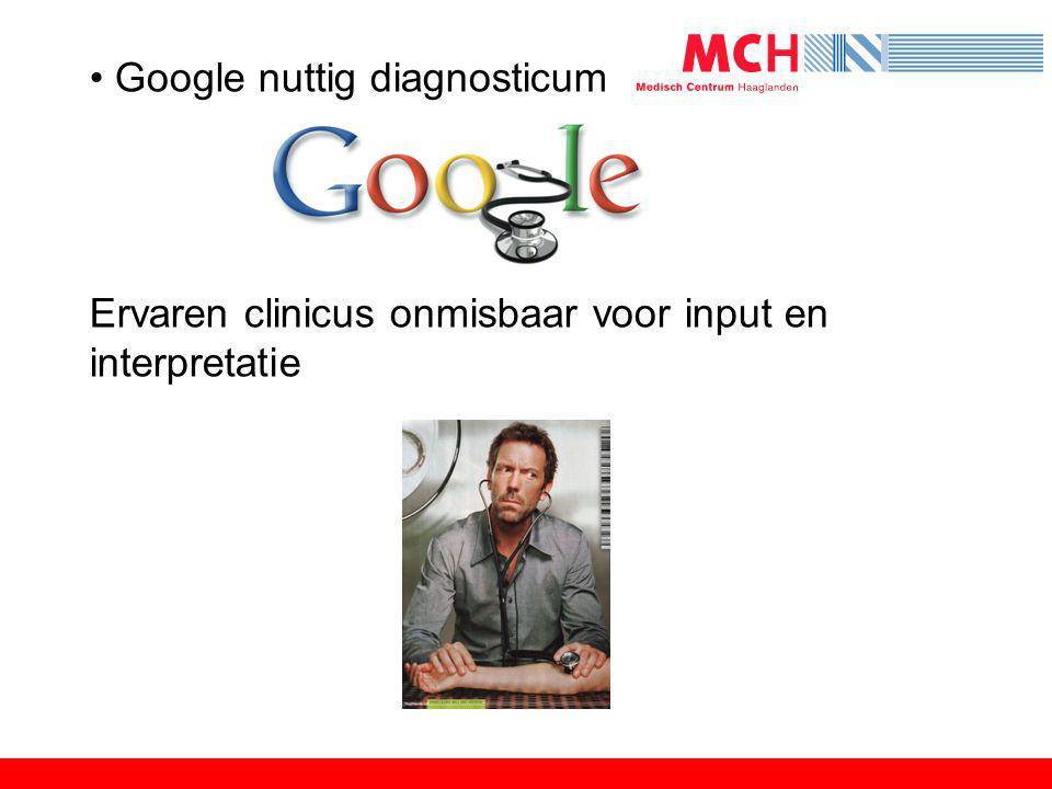 • Google nuttig diagnosticum Ervaren clinicus onmisbaar voor input en interpretatie
