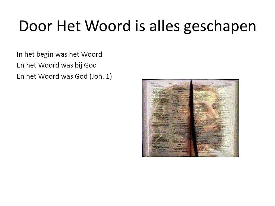 Door Het Woord is alles geschapen In het begin was het Woord En het Woord was bij God En het Woord was God (Joh. 1)
