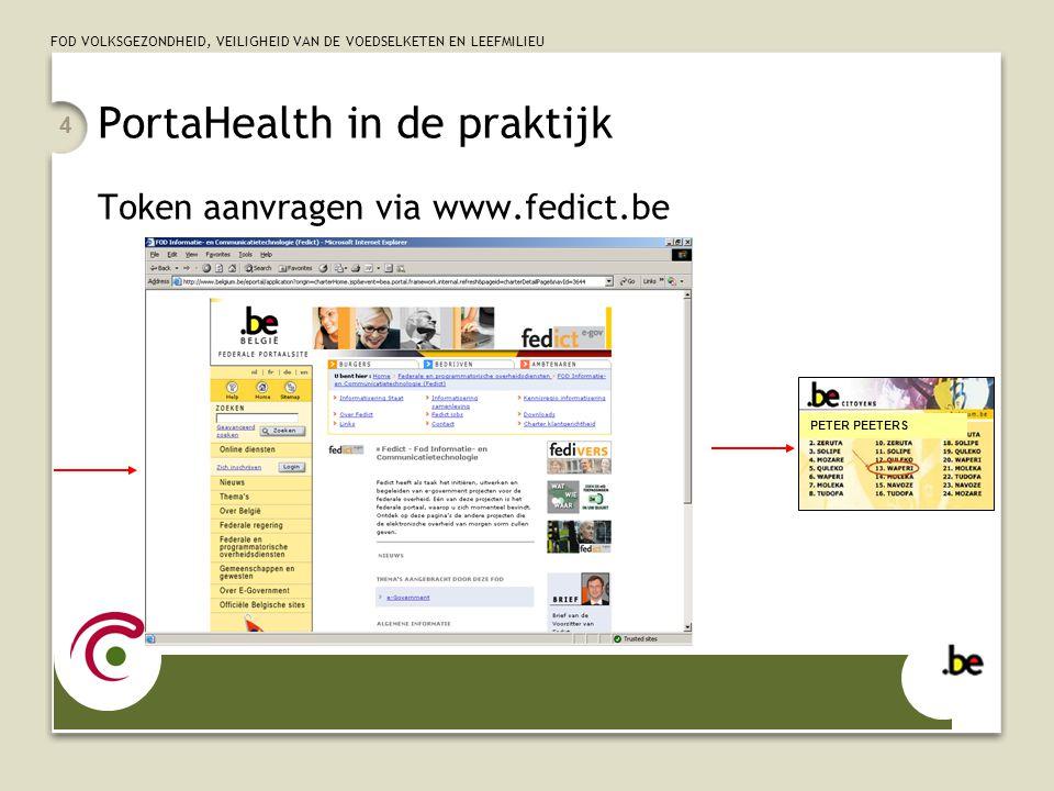 FOD VOLKSGEZONDHEID, VEILIGHEID VAN DE VOEDSELKETEN EN LEEFMILIEU 4 PortaHealth in de praktijk Token aanvragen via www.fedict.be PETER PEETERS
